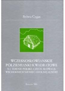 Wczesnosłowiańskie półziemianki kwadratowe na terenie Polski, Czech, Słowacji, Wschodnich Niemiec i Dolnej Austrii