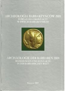 Archeologia Barbarzyńców 2008 : powiązania i kontakty w świecie barbarzyńskim