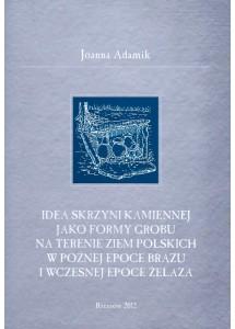 Idea skrzyni kamiennej jako formy grobu na terenie ziem polskich w późnej epoce brązu i wczesnej epoce żelaza