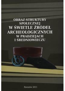 Obraz struktury społecznej w świetle źródeł archeologicznych w pradziejach i średniowieczu