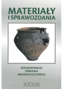 Materiały i Sprawozdania Rzeszowskiego Ośrodka Archeologicznego, t. XXXIII