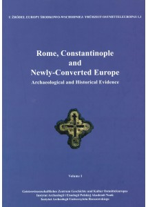 Rome, Constantinople and Newly-Converted Europe. Archaeological and Historical Evidence vol. 1
