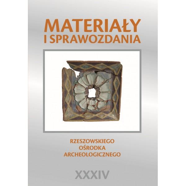 Materiały i Sprawozdania Rzeszowskiego Ośrodka Archeologicznego t. XXXIV