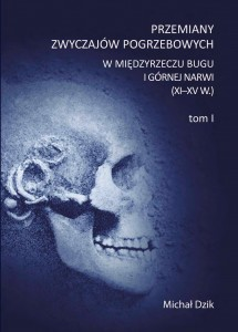 Przemiany zwyczajów pogrzebowych w międzyrzeczu Bugu i górnej Narwi (XI-XV w.)